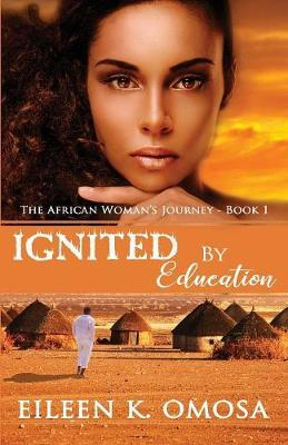 Ignited by Education by Eileen K Omosa
