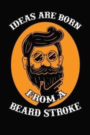 Ideas Are Born From A Beard Stroke by Artees Moustache Publishing image