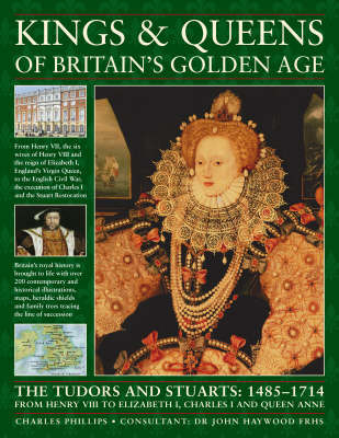 Kings and Queens of Britain's Golden Age: The Tudors and Stuarts - 1485-1714, from Henry VIII to Elizabeth I, Charles I and Queen Anne by Charles Phillips image