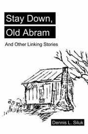 Stay Down, Old Abram: And Other Linking Stories by Dennis Lee Siluk image