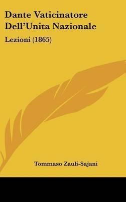 Dante Vaticinatore Dell'Unita Nazionale: Lezioni (1865) by Tommaso Zauli Sajani