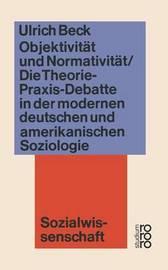 Objektivitat Und Normativitat by Ulrich Beck
