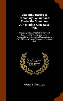 Law and Practice of Summary Convictions Under the Summary Jurisdiction Acts, 1848-1884 by Walter H. MacNamara image