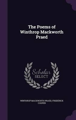 The Poems of Winthrop Mackworth Praed by Winthrop Mackworth Praed