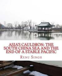 Asia's Cauldron by Renu Singh
