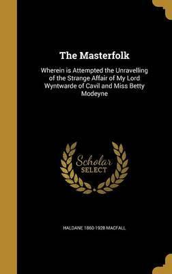 The Masterfolk by Haldane 1860-1928 Macfall
