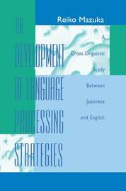 The Development of Language Processing Strategies by Reiko Mazuka