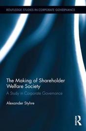 The Making of Shareholder Welfare Society by Alexander Styhre