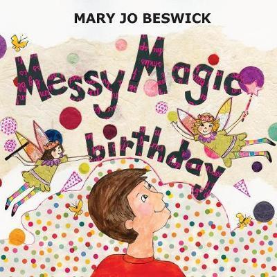 Messy Magic Birthday by Mary Jo Beswick