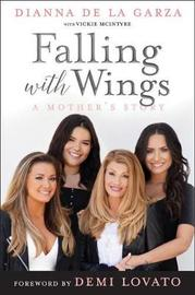 Falling with Wings: A Mother's Story by Dianna De La Garza