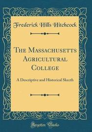 The Massachusetts Agricultural College by Frederick Hills Hitchcock