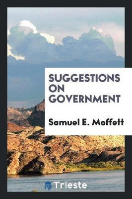 Suggestions on Government by Samuel E. Moffett