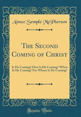 The Second Coming of Christ by Aimee Semple McPherson