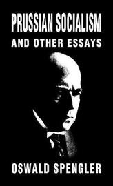 Prussian Socialism and Other Essays by Oswald Spengler image