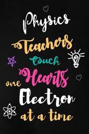 Physics Teachers Touch Hearts One Electron at a Time by Workplace Wonders