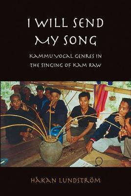 I Will Send My Song: Kammu Vocal Genres in the Singing of Kam Raw by Hakan Lundstrom image