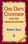 One Days Courtship and the Heralds of Fame by Robert Barr