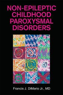 Non-Epileptic Childhood Paroxysmal Disorders by Franics J DiMario Jr