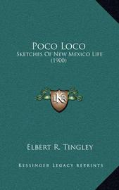 Poco Loco: Sketches of New Mexico Life (1900) by Elbert R Tingley