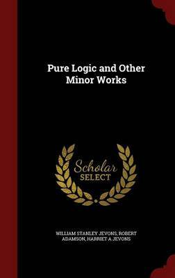 Pure Logic and Other Minor Works by William Stanley Jevons image