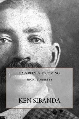 Bass Reeves Is Coming by Ken Sibanda