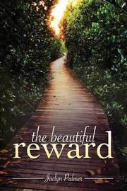 The Beautiful Reward by Jaclyn Palmer