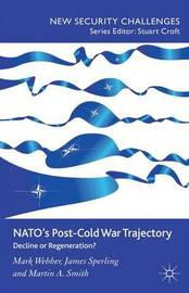 NATO's Post-Cold War Trajectory by M. Webber