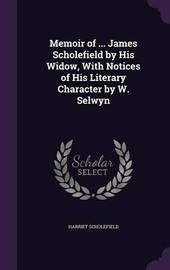 Memoir of ... James Scholefield by His Widow, with Notices of His Literary Character by W. Selwyn by Harriet Scholefield image