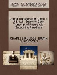 United Transportation Union V. U.S. U.S. Supreme Court Transcript of Record with Supporting Pleadings by Charles R Judge