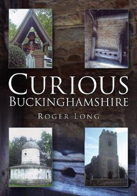 Curious Buckinghamshire by Roger Long
