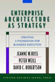 Enterprise Architecture As Strategy by Peter Weill
