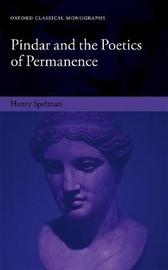 Pindar and the Poetics of Permanence by Henry Spelman