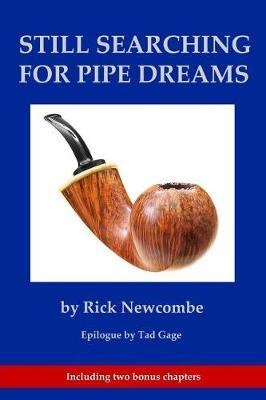Still Searching for Pipe Dreams by Rick Newcombe