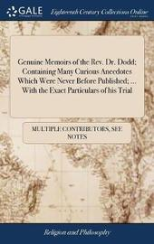 Genuine Memoirs of the Rev. Dr. Dodd; Containing Many Curious Anecdotes Which Were Never Before Published; ... with the Exact Particulars of His Trial by Multiple Contributors image