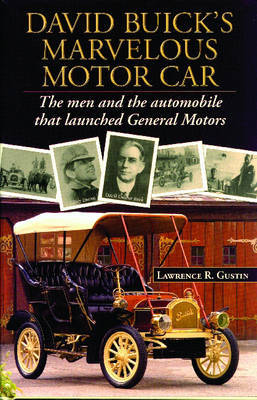 David Buick's Marvelous Motorcar: The Men and the Automobile That Launched General Motors by Lawrence R. Gustin image