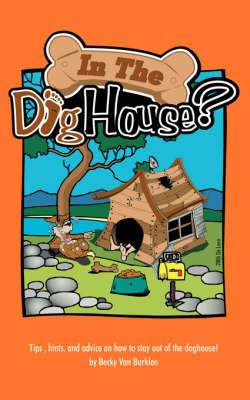 In the Doghouse?: Tips, Hints, and Advice on How to Stay Out of the Doghouse! by Becky Van Burkleo