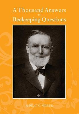 A Thousand Answers to Beekeeping Questions by C.C Miller