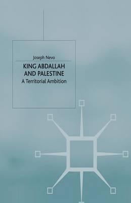 King Abdallah and Palestine by Joseph Nevo