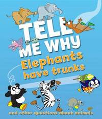 Tell Me Why Elephants Have Trunks and Other Questions About Animals by Barbara Taylor
