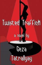 Twisted Traffick by Geza Tatrallyay