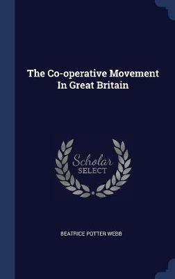 The Co-Operative Movement in Great Britain by Beatrice Potter Webb image