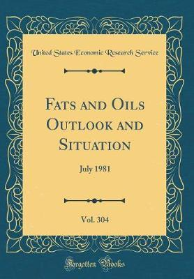 Fats and Oils Outlook and Situation, Vol. 304 by United States Economic Research Service