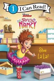 Disney Junior Fancy Nancy: Shoe La La! by Victoria Saxon