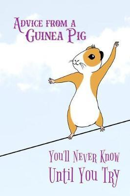 Advice From a Guinea Pig - You'll Never Know Until You Try by Birchfield Journals