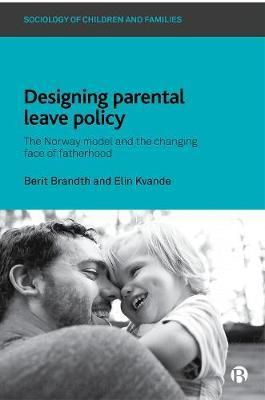 Designing Parental Leave Policy by Berit Brandth