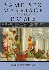 Same-Sex Marriage in Renaissance Rome by Gary Ferguson