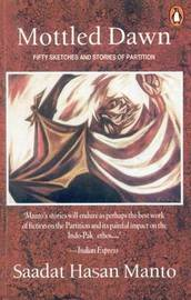 Mottled Dawn: Fifty Partition Sketches and Stories by Saadat Hasan Manto image