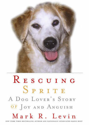 Rescuing Sprite: A Dog Lover's Story of Joy and Anguish by Mark R Levin image
