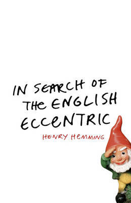 In Search of the English Eccentric: A Journey by Henry Hemming image