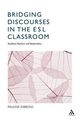 Bridging Discourses in the ESL Classroom: Teachers, Students and Researchers by Pauline Gibbons